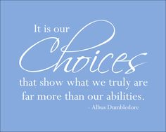Harry Potter Quote Wall Decal 'It is our Choices that show what we truly are far more than our abilities.' by MonogramYou on Etsy https://www.etsy.com/listing/151565009/harry-potter-quote-wall-decal-it-is-our