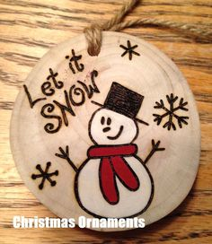 Rustic LET IT SNOW hand painted wood burned Christmas ornament - natural wood (Christmas Art Rustic) Ornament Crafts, Diy Christmas Ornaments, Christmas Projects, Holiday Crafts, Christmas Decorations, Christmas Patterns, Christmas Rock, Rustic Christmas, Handmade Christmas
