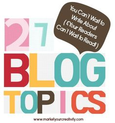 27 Blog Topics You Can't Wait to Write About | Marketing Creativity