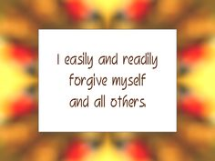 "Daily Affirmation for July 2, 2014 -  #affirmation  #inspiration - ""I easily and readily forgive myself and all others."""