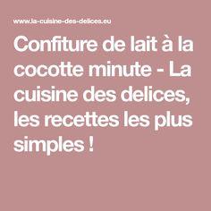 Confiture de lait à la cocotte minute - La cuisine des delices, les recettes les plus simples !