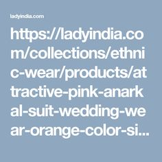 https://ladyindia.com/collections/ethnic-wear/products/attractive-pink-anarkal-suit-wedding-wear-orange-color-silk-net-gown-for-party-wear-dress-material