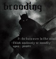 Brooding definition over someone's batman artwork.