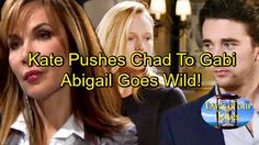 Days of Our Lives Spoilers: Kate Pushes Chad to Dump Abigail, Be with Gabi – Abigail Explodes