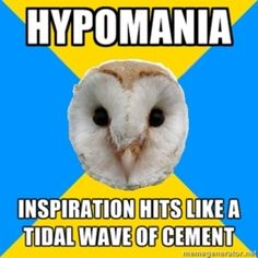 Hypomania::: elevated mood + pressured speech + increased social and work activities + optimism + impulsivity + lack of insight... not as crazy as manic... If a patient is experiencing these symptoms, the first thing to do is EXPRESS CONCERN and encourage
