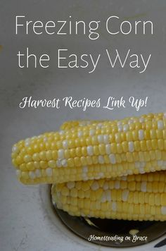 Freezing corn every summer is a given, but maybe it doesn't have to be as hard as we thought