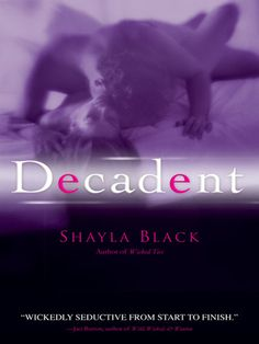 Decadent (A Wicked Lovers Novel), a book by Shayla Black Sylvia Day, Shayla Black, Books To Read, My Books, Nook Books, Under Your Spell, Black Authors, Historical Romance, Reading Levels