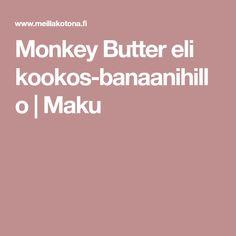 Monkey Butter eli kookos-banaanihillo | Maku