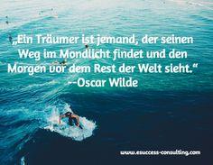 """""""Ein Träumer ist jemand, der seinen Weg im Mondlicht findet und den Morgen vor dem Rest der Welt sieht."""" --Oscar Wilde /www.esuccess-consulting.com"""