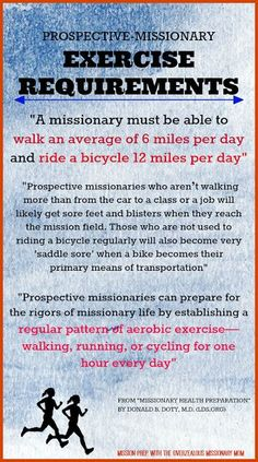 "From ""Getting Fit for your LDS Mission"" from the Overzealous Missionary Mom Blog. Mission prep for future Elders Sisters  Missionaries in the Church of Jesus Christ of Latter day Saints Planning, prep, clothes, packing lists, exercise requirements and more."