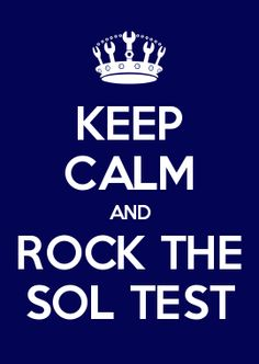 KEEP CALM AND ROCK THE SOL TEST...my new school computer background