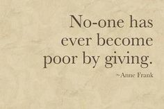No one has ever become poor by giving. #Altruism #annefrank #philanthropy