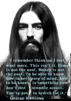 George Harrison.  My soulmate. This man had a soul.  He got it.  He understood.  Rest in peace George. I will always miss you.