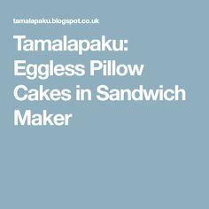 Tamalapaku: Eggless Pillow Cakes in Sandwich Maker