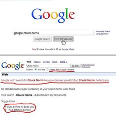 Google doesn't search for Chuck Norris.