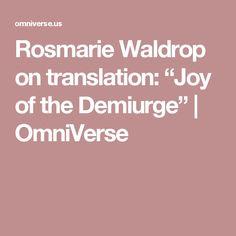 "Rosmarie Waldrop on translation: ""Joy of the Demiurge"" | OmniVerse"