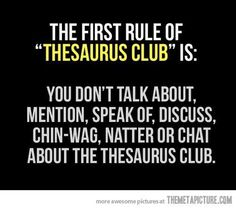 The first rule of Thesaurus Club... ;) via Book Riot