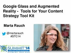 Google Glass and Augmented Reality - tools for your content strategy tool kit - presented by Marta Rauch at #stc14 #GoogleGlass #ar