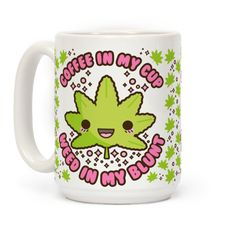 Coffee in my Cup Weed in my... | T-Shirts, Tank Tops, Sweatshirts and Hoodies | HUMAN