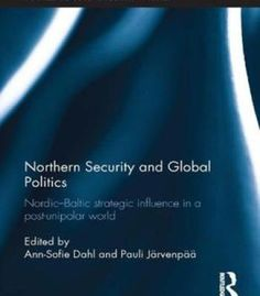 Northern Security And Global Politics: Nordic-Baltic Strategic Influence In A Post-Unipolar World PDF