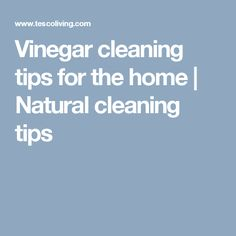 Vinegar cleaning tips for the home | Natural cleaning tips
