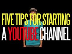 Five Tips for Starting a YouTube Channel