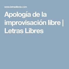 Apología de la improvisación libre   Letras Libres
