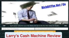Larry's Cash Machine Review - EXPOSED!