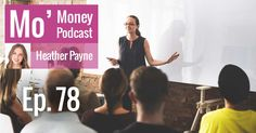 Ep. 78: How to Jump into Entrepreneurship Head On with Heather Payne Mo' Money Podcast