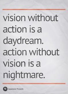 A Proverb A Day | ... is a day dream action without vision is a nightmare japanese proverb