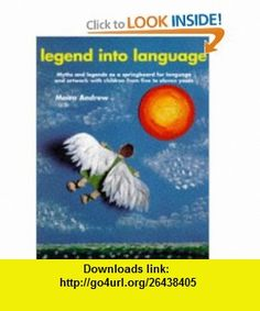 Legend Into Language Myths and Legends as a Springboard for Language and Artwork (Kids Stuff) (9780947882693) Moira Andrew , ISBN-10: 0947882693  , ISBN-13: 978-0947882693 ,  , tutorials , pdf , ebook , torrent , downloads , rapidshare , filesonic , hotfile , megaupload , fileserve