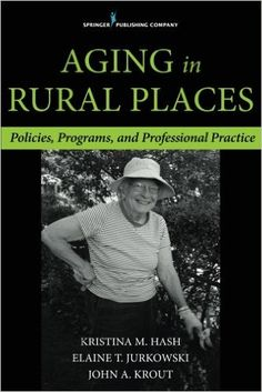 Aging in rural places : policies, programs, and professional practice.      Springer Publishing Company, 2015