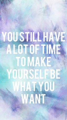 Você ainda tem muito tempo para se tornar o que você quer