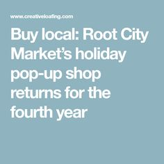 Buy local: Root City Market's holiday pop-up shop returns for the fourth year