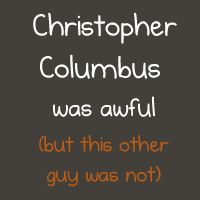 Christopher Columbus was awful (but this other guy was not) - The REAL story via the Oatmeal
