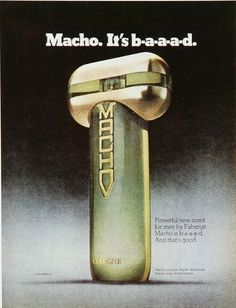 Gentlemen, try this powerful new scent for men, Macho.  It's b-a-a-a-d.  (Faberge, 1977)