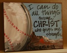 Going to try to make this!!!!!!   Baseball and Phillipians 4:13