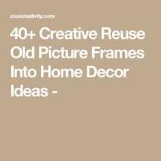 40+ Creative Reuse Old Picture Frames Into Home Decor Ideas -