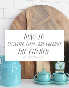 How to Declutter Clean and Organize the Kitchen