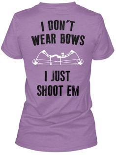 I Dont Wear Bows. I Just Shoot Em!