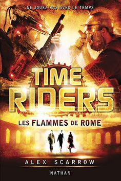Time Riders, tome 5 : Les Flammes de Rome Alex Scarrow Editions Nathan