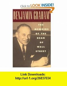 Excerpted from Benjamin Graham, the memoirs of the dean of Wall Street (9780071355094) Benjamin Graham , ISBN-10: 007135509X  , ISBN-13: 978-0071355094 ,  , tutorials , pdf , ebook , torrent , downloads , rapidshare , filesonic , hotfile , megaupload , fileserve