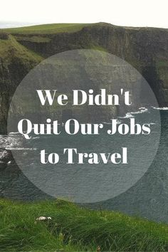 Do you have to quit your job to travel? We didn't, but what we do allows us to travel longer and farther.