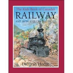 The Kids Book of Canada's Railway: and How the CPR Was Built, written by Deborah Hodge and illustrated by John Mantha Books For Boys, Childrens Books, Science And Nature Books, Canadian Pacific Railway, Vancouver City, City Library, History For Kids, Canadian History, Reading Levels