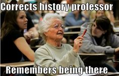 I don't mean to be ageist, but that one older person that seemed to be in every college class I ever had was always so know-it-all and annoying.