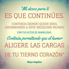 """Frases de motivación de Maya Angelou: """"Mi deseo para tí es que continúes, continúa siendo quien eres asombrando a este mezquino mundo con tus actos de amabilidad"""""""