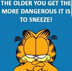 The older you get the more dangerous it is to sneeze!
