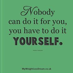 Do it for yourself and no one else!