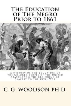 The Education of The Negro Prior to 1861: A History of The Education of the Colored People of the United States from the Beginning of Slavery to the Civil War by C. G. Woodson Ph.D., http://www.amazon.com/dp/1451598890/ref=cm_sw_r_pi_dp_jgaeqb1XQZPCT