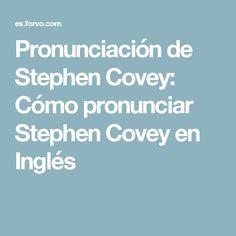 Pronunciación de Stephen Covey: Cómo pronunciar Stephen Covey en Inglés